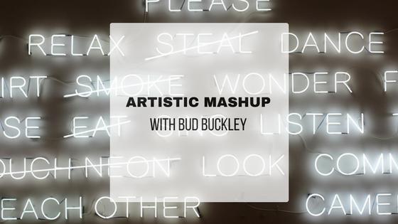 Artistic Mashup with Bud Buckley