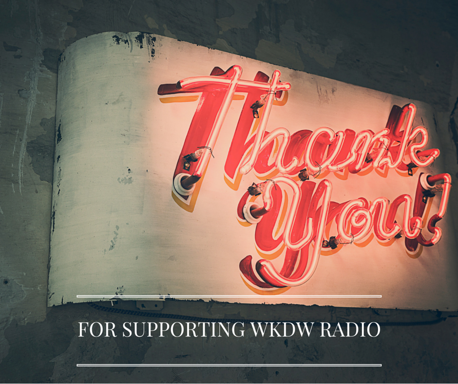 THANK YOU FOR SUPPORTING WKDW RADIO